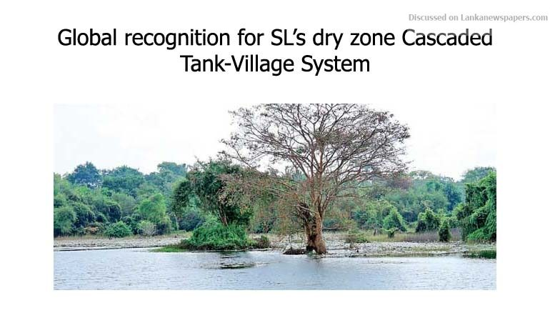 Sri Lanka News for Global recognition for SL's dry zone Cascaded Tank-Village System