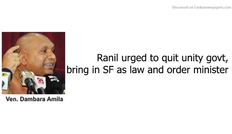 Sri Lanka News for Ranil urged to quit unity govt, bring in SF as law and order minister