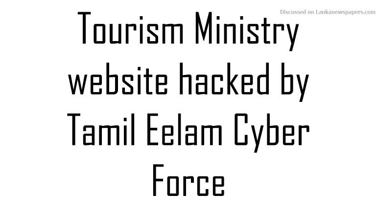 Sri Lanka News for Tourism Ministry website hacked by Tamil Eelam Cyber Force