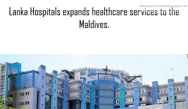 Sri Lanka News for Lanka Hospitals expands healthcare services to the Maldives.