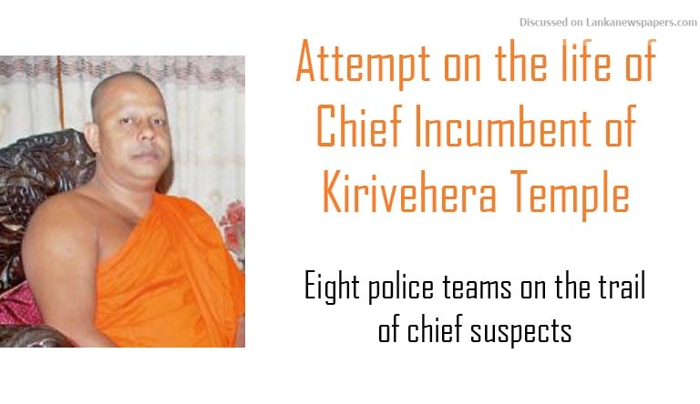 Sri Lanka News for Attempt on the life of Chief Incumbent of Kirivehera Temple