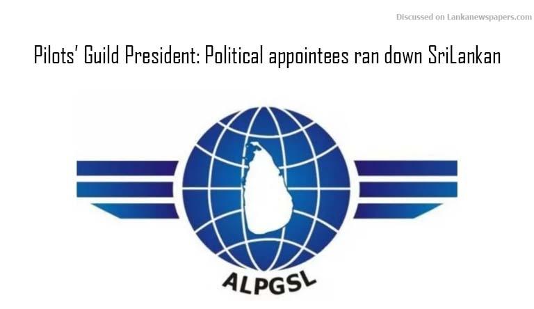 Sri Lanka News for Pilots' Guild President: Political appointees ran down SriLankan