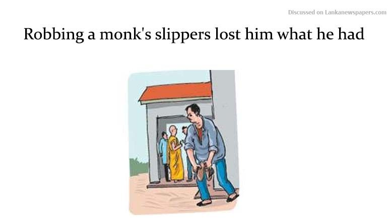 Sri Lanka News for Robbing a monk's slippers lost him what he had