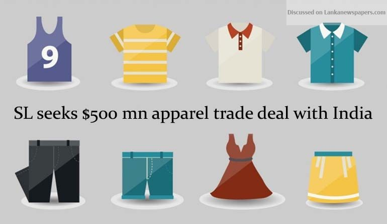 Sri Lanka News for SL seeks $500 mn apparel trade deal with India