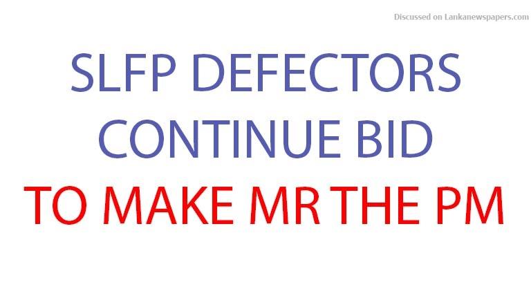 Sri Lanka News for SLFP defectors continue bid to make MR the Prime Minister