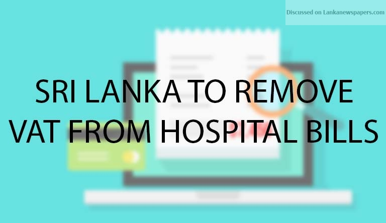 Sri Lanka News for Sri Lanka to remove VAT from hospital bills
