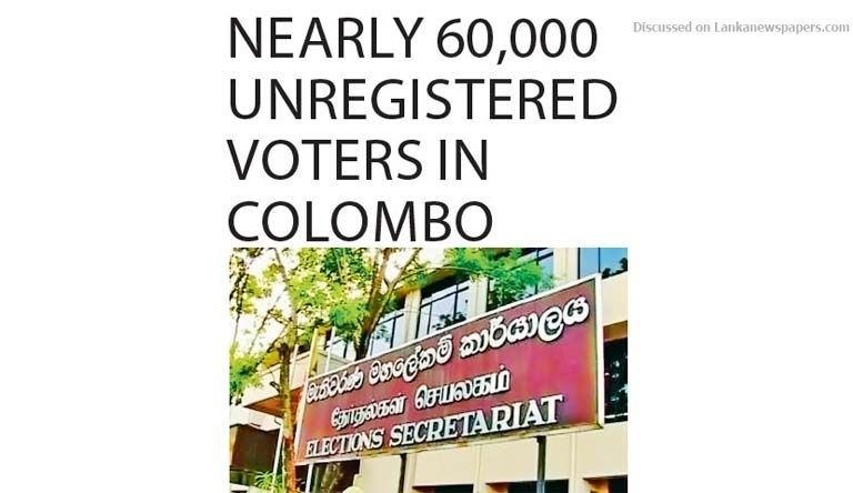 Sri Lanka News for Nearly 60,000 unregistered voters in Colombo