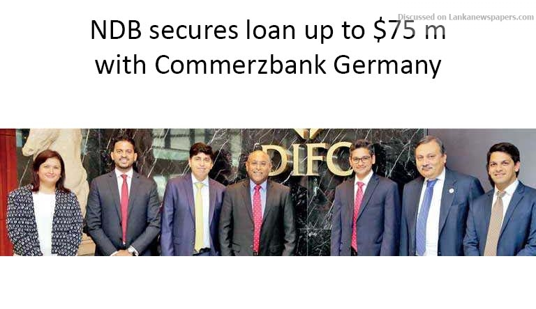 Sri Lanka News for NDB secures loan up to $75 m with Commerzbank Germany