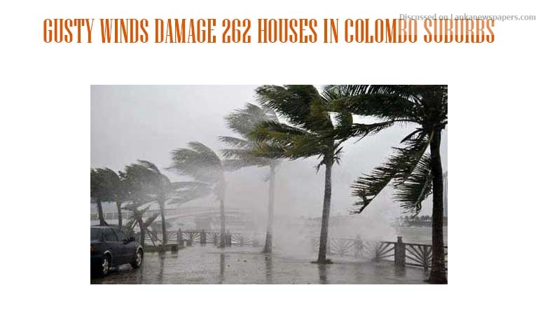 Sri Lanka News for GUSTY WINDS DAMAGE 262 HOUSES IN COLOMBO SUBURBS