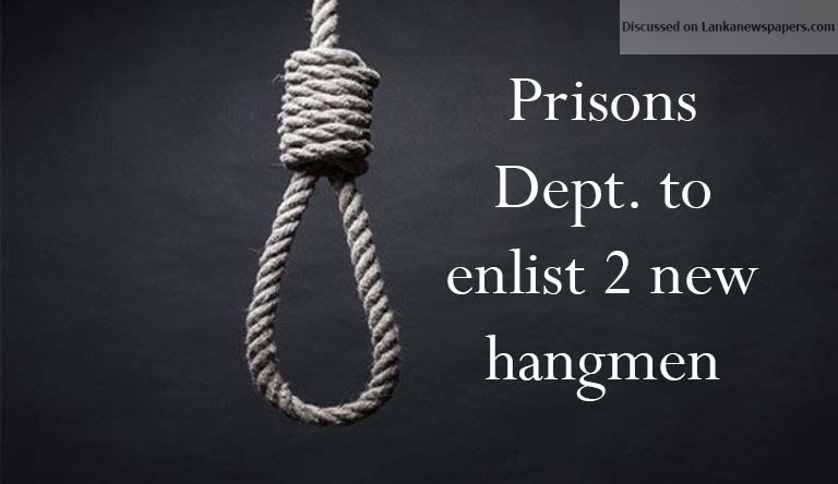 Sri Lanka News for Prisons Dept. to enlist 2 new hangmen