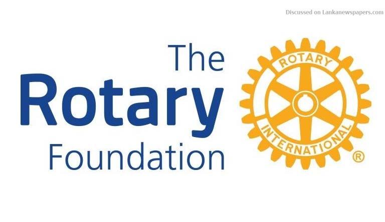 Sri Lanka News for Rs. 600 million from Rotary to Sri Lanka focus on 2018/19