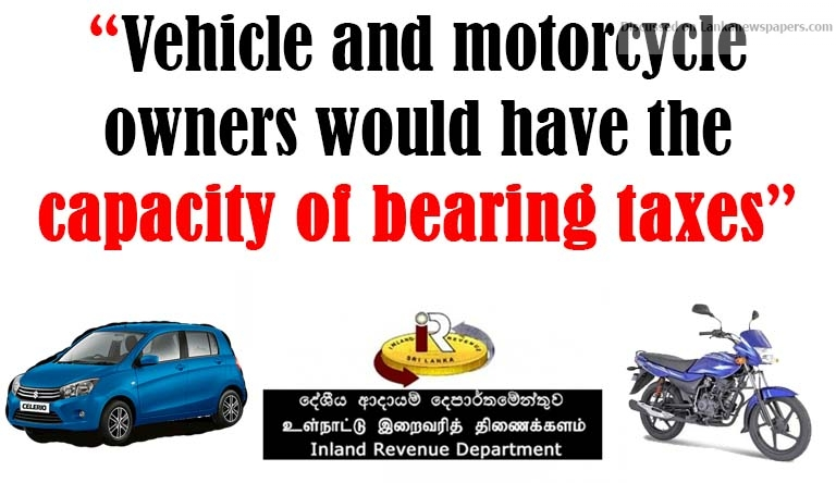 """Sri Lanka News for """"Vehicle and motorcycle owners would have the capacity of bearing taxes"""""""