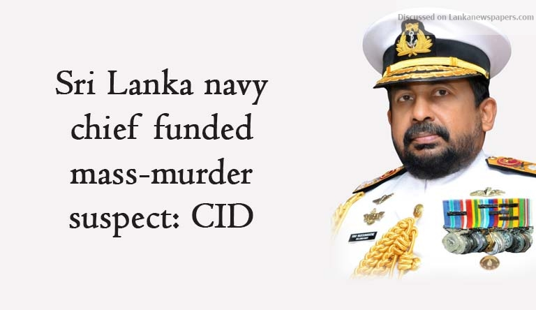 Sri Lanka News for Sri Lanka navy chief funded mass-murder suspect: CID
