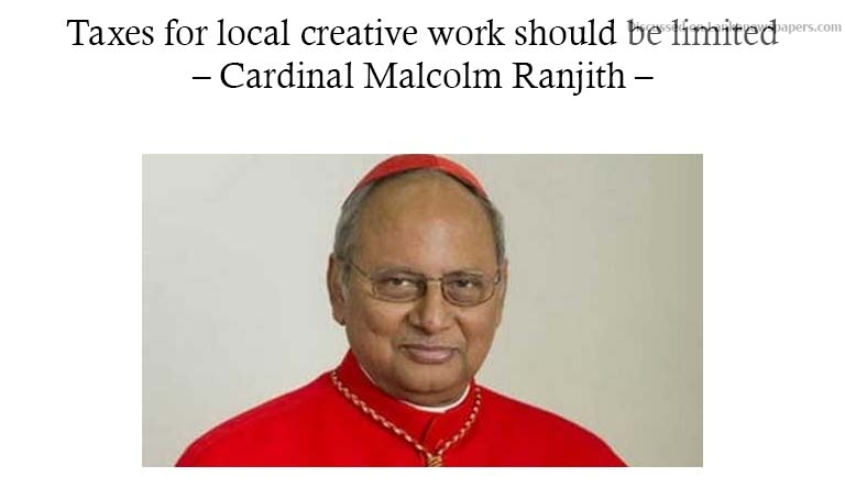 Sri Lanka News for Taxes for local creative work should be limited – Cardinal Malcolm Ranjith