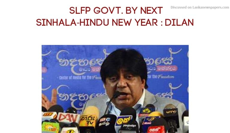 Sri Lanka News for SLFP govt. by next Sinhala-Hindu New Year: Dilan