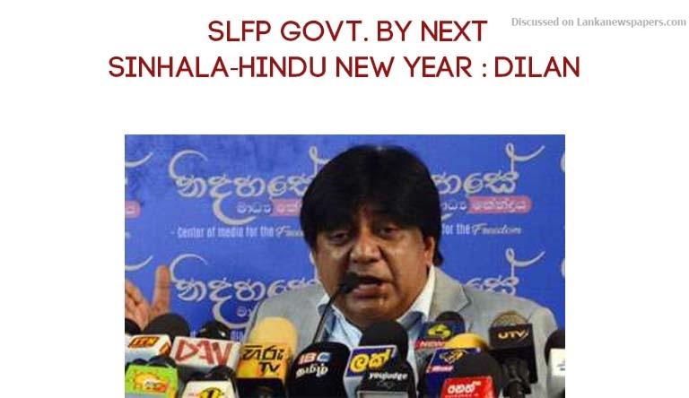 Sri Lanka News for SLFP govt. by next Sinhala-Hindu New Year: Dilan