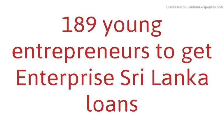 Sri Lanka News for 189 young entrepreneurs to get Enterprise Sri Lanka loans