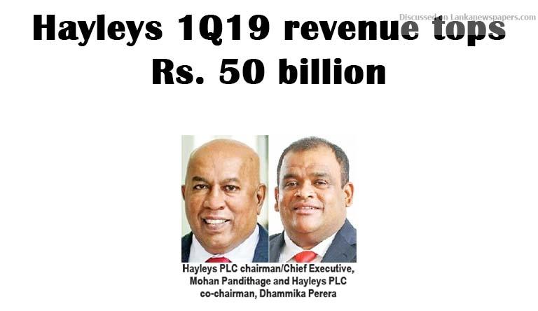 Sri Lanka News for Hayleys 1Q19 revenue tops Rs. 50 billion