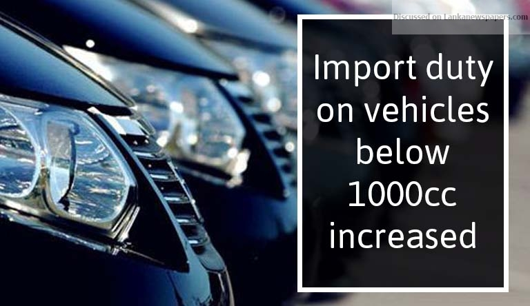 Sri Lanka News for Import duty on vehicles below 1000cc increased