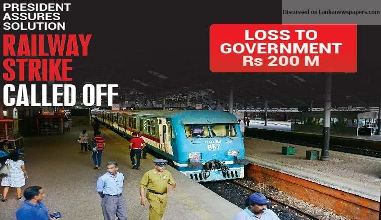 Sri Lanka News for President assures solution RAILWAY STRIKE CALLED OFF