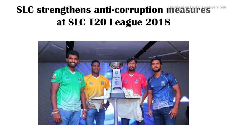 Sri Lanka News for SLC strengthens anti – corruption measures at SLC T20 League 2018