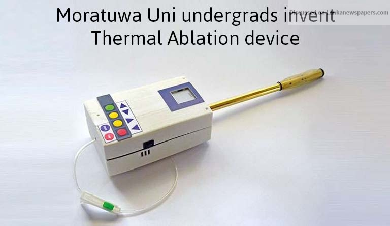 Sri Lanka News for Moratuwa Uni undergrads invent Thermal Ablation device