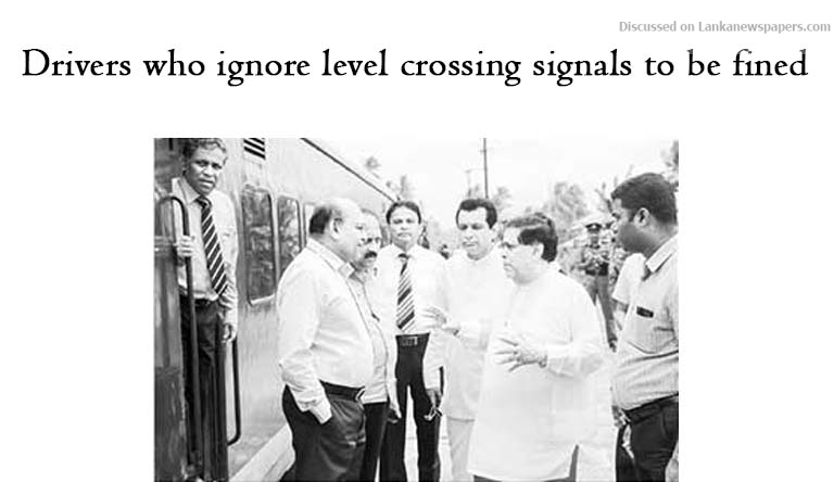 Sri Lanka News for Drivers who ignore level crossing signals to be fined