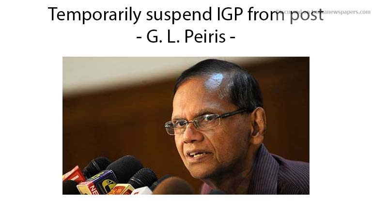 Sri Lanka News for Temporarily suspend IGP from post – G. L. Peiris
