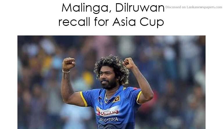 Sri Lanka News for Malinga, Dilruwan recall for Asia Cup
