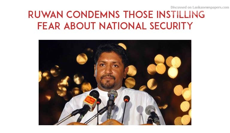 Sri Lanka News for Ruwan condemns those instilling fear about national security