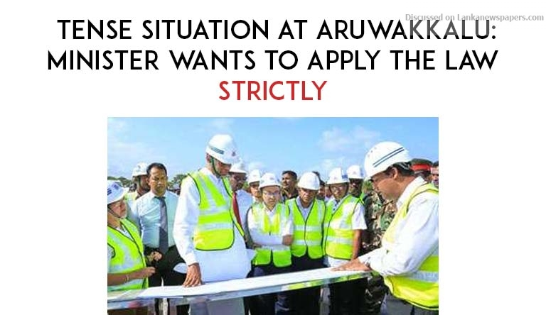 Sri Lanka News for Tense situation at Aruwakkalu: Minister wants to apply the law strictly