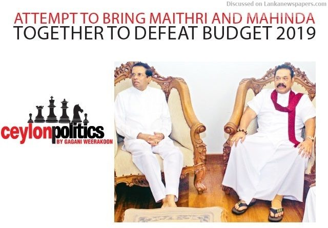 Sri Lanka News for Attempt to bring Maithri and Mahinda together to defeat Budget 2019