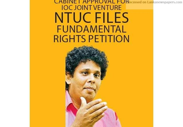 Sri Lanka News for Cabinet approval for IOC joint venture NTUC files fundamental rights Petition